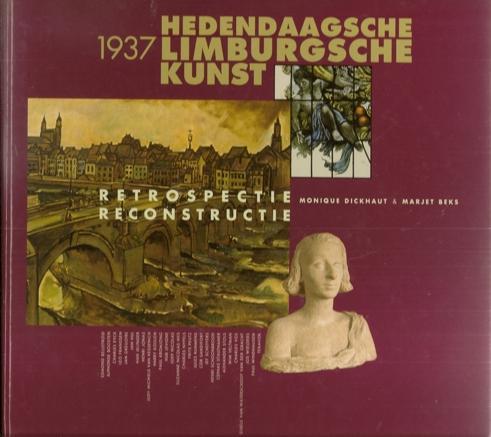 1937. Hedendaagsche Limburgsche Kunst. Retrospectie/Reconstructie. HARDCOVER EDITION AS NEW.: ...