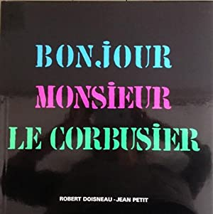 Bonjour Monsieur: Le Corbusier. AS NEW.: Doisneau, Robert - Petit, Jean.