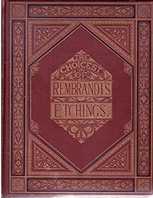 The Life and Genius of Rembrandt. The Most Celebrated of Rembrandt's Etchings. Thirty ...