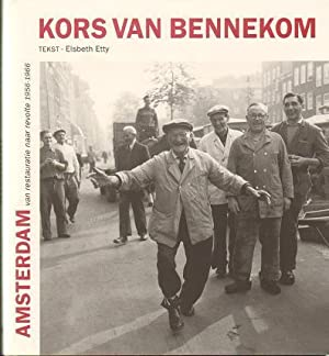 Kors van Bennekom. Amsterdam: van restauratie naar revolte 1956-1966. SIGNED.: Bennekom, Kors van -...