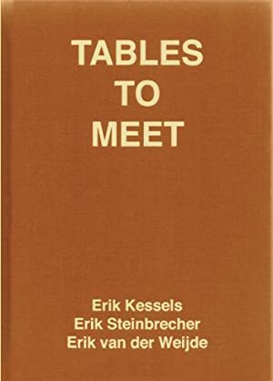 Tables To Meet. AS NEW.: Kessels, Erik - Steinbrecher, Erik & Erik van der Weijde.
