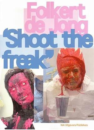 Folkert de Jong: 'shoot the freak'.: Jong, Folkert de - Brinkman, Els (ed.) FOLKERT DE ...