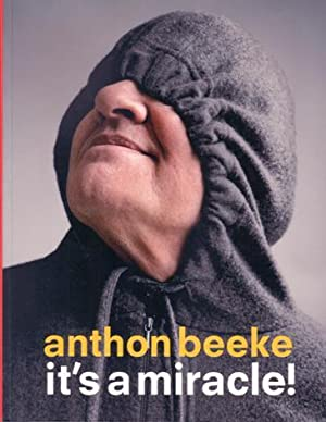 Anthon Beeke: It's a Miracle. SIGNED/FINE COPY.: Beeke, Anthon - Edelkoort, Lidewij.