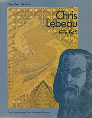 Chris Lebeau. 1878-1945.: Lebeau, Chris - Bois, Mechteld de (ed.).