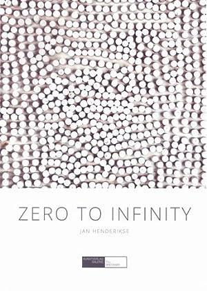 Zero to Infinity: Jan Henderikse. SIGNED/AS NEW.: Henderikse, Jan - Berswordt-Wallrabe, Prof. ...