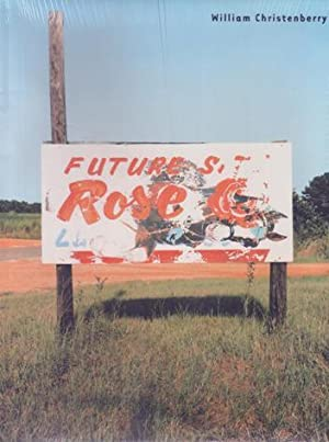 William Christenberry 'Future Rose'. NEW COPY, SHRINKWRAPPED.: Christenberry, William -