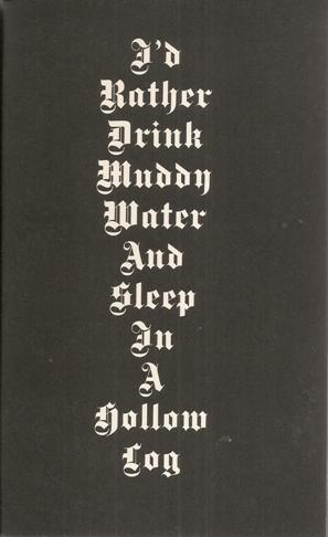 I'd Rather Drink Muddy Water And Sleep In A Hollow Log. MINT COPY.: Snow, Dash -