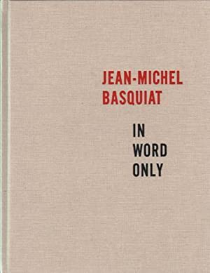 Jean-Michel: In Word Only. AS NEW.: Basquiat, Jean-Michel - Marshall, Richard D. & Cheim, John.