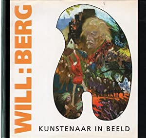 Will Berg: Kunstenaar in beeld.SIGNED/ACRYLIC ON PAPER.: Berg, Will (1921-1999) - Gast, Dr. C....