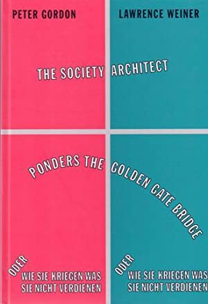The Society Architect Ponders The Golden Bridge. AS NEW.: Weiner, Lawrence - Gordon, Peter.