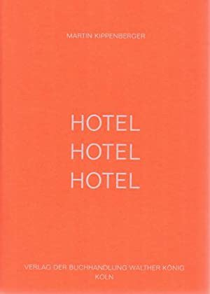Hotel Hotel Hotel. SIGNED/AS NEW.: Kippenberger, Martin.