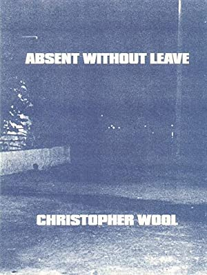 Absent Without Leave: Christopher Wool. AS NEW.: Wool, Christopher - Meschede, Friedrich (prod.).