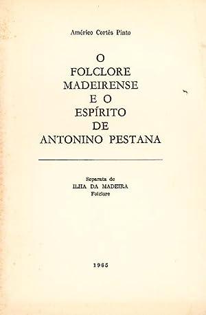 O folclore madeirensa e o espírito de Antonino Pestana.: PINTO, Américo Cortez, 1896-1979
