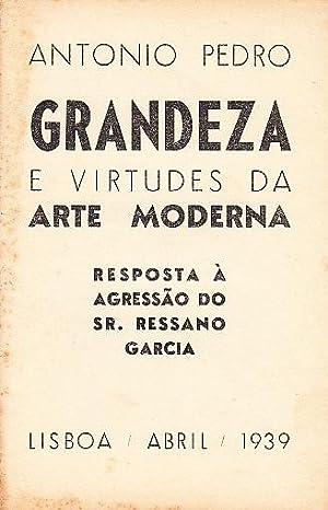 Grandeza e virtudes da arte moderna. Resposta à agressão do Sr. Ressano Garcia.: ...