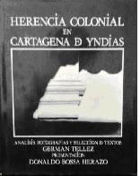 HERENCIA COLONIAL EN CARTAGENA DE YNDIAS: GERMAN TELLEZ, DONALDO BOSSA HERAZO