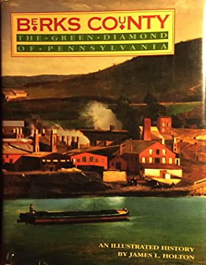 Berks County: The Green Diamond of Pennsylvania/An Illustrated History