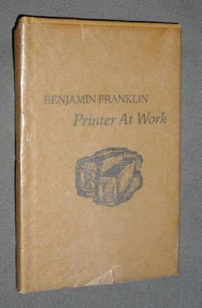 Benjamin Franklin Printer at Work