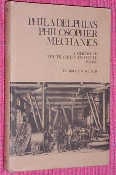 Philadelphia's Philosopher Mechanics: A History of the Frankin Institute 1824-1865
