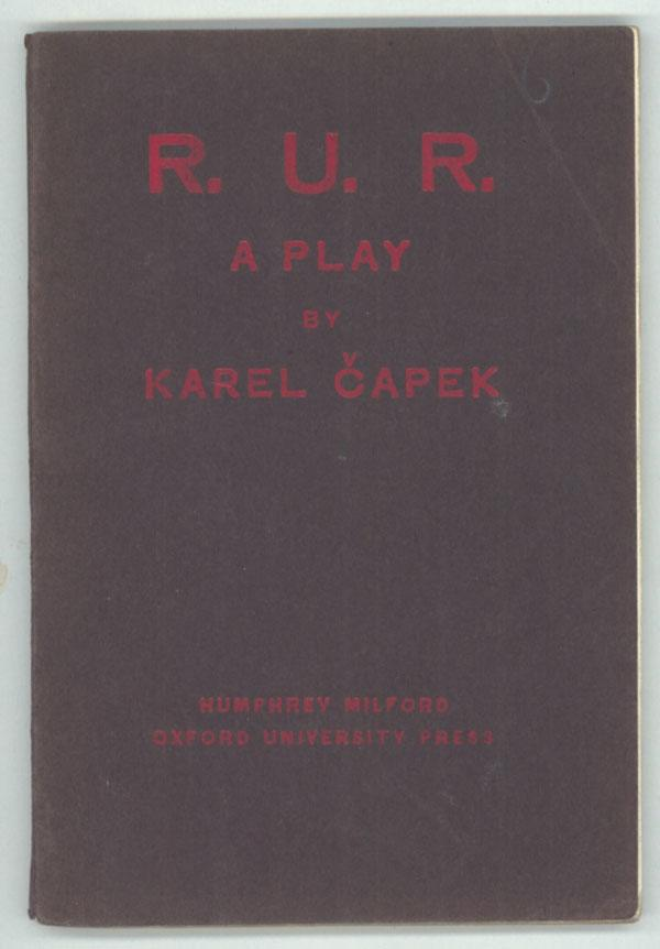 R.U.R. (ROSSUM'S UNIVERSAL ROBOTS): A PLAY IN THREE ACTS AND AN EPILOGUE . Translated from the...