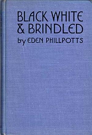 BLACK, WHITE AND BRINDLED .: Phillpotts, Eden