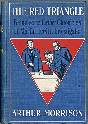 THE RED TRIANGLE: BEING SOME FURTHER CHRONICLES OF MARTIN HEWITT: INVESTIGATOR .: Morrison, Arthur
