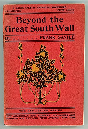 BEYOND THE GREAT SOUTH WALL: THE SECRET OF THE ANTARCTIC .: Savile, Frank