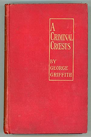 A CRIMINAL CROESUS .: Griffith, George (George Chetwynd Griffith-Jones)
