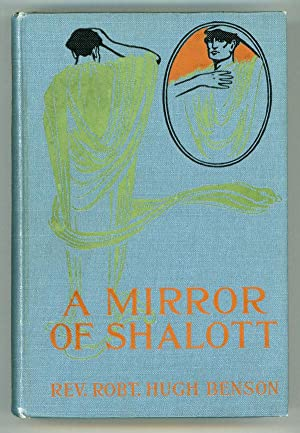 A MIRROR OF SHALOTT: BEING A COLLECTION OF TALES TOLD AT AN UNPROFESSIONAL SYMPOSIUM .: Benson, ...