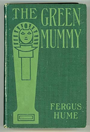 THE GREEN MUMMY .: Hume, Fergus[on Wright]