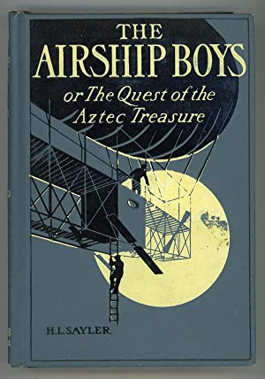 THE AIRSHIP BOYS OR THE QUEST OF THE AZTEC TREASURE .: Sayler, H[arry] L[incoln]