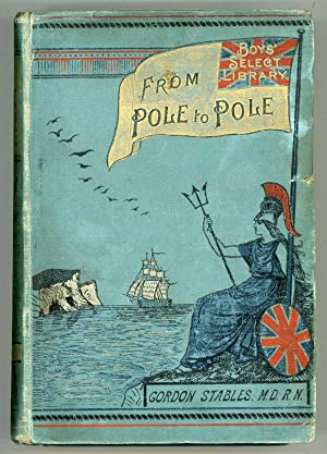 FROM POLE TO POLE: A TALE OF: Stables, [William] Gordon