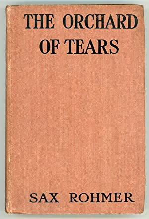 THE ORCHARD OF TEARS .: Rohmer, Sax (pseudonym of Arthur S. Ward)