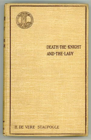 DEATH, THE KNIGHT, AND THE LADY: A GHOST STORY: Stacpoole, H[enry] de Vere
