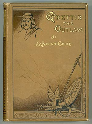 GRETTIR THE OUTLAW: A STORY OF ICELAND .: Baring-Gould, S[abine]
