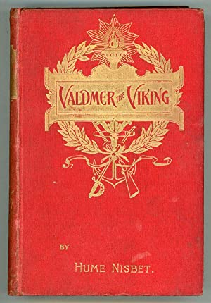 VALDMER THE VIKING. A ROMANCE OF THE ELEVENTH CENTURY BY SEA AND LAND .: Nisbet, Hume