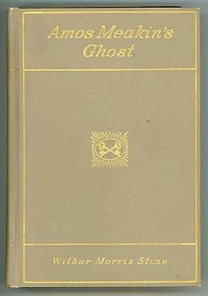 AMOS MEAKIN'S GHOST: Stine, Wilbur Morris