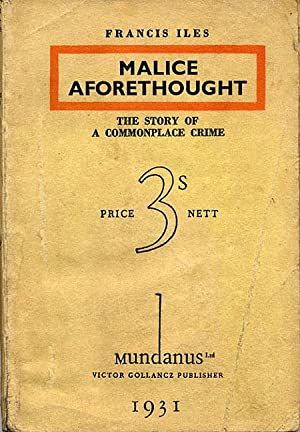 MALICE AFORETHOUGHT: THE STORY OF A COMMONPLACE: Iles, Francis (pseudonym