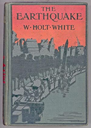 THE EARTHQUAKE: A ROMANCE OF LONDON IN 1907: Holt-White, W[illiam]