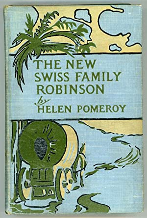 THE NEW SWISS FAMILY ROBINSON OR OUR UNKNOWN INHERITANCE: Pomeroy, Helen