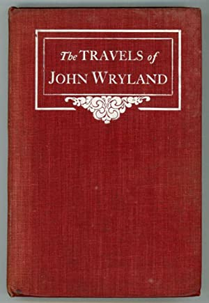 THE TRAVELS OF JOHN WRYLAND BEING AN ACCOUNT OF HIS JOURNEY TO TIBET, OF HIS FOUNDING A KINGDOM ON ...