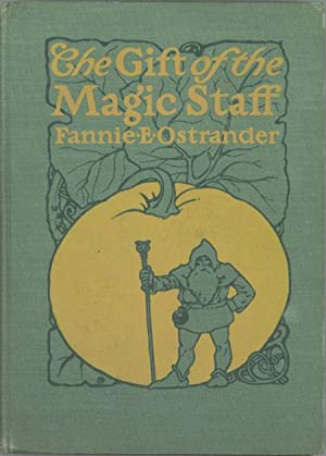THE GIFT OF THE MAGIC STAFF: PAUL'S ADVENTURES IN TWO WONDERLANDS .: Ostrander, Fannie E.