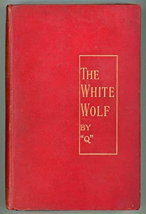"THE WHITE WOLF AND OTHER FIRESIDE TALES by ""Q"" [pseudonym]: Quiller-Couch, A[rthur] T[..."
