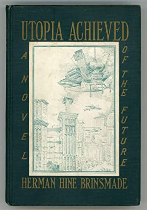 UTOPIA ACHIEVED: A NOVEL OF THE FUTURE .: Brinsmade, Herman Hine