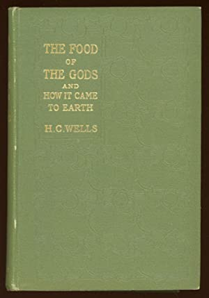 THE FOOD OF THE GODS AND HOW IT CAME TO EARTH: Wells, H[erbert] G[eorge]