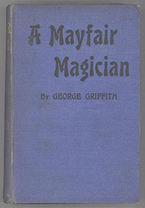 A MAYFAIR MAGICIAN: A ROMANCE OF CRIMINAL SCIENCE .: Griffith, George (George Chetwynd ...