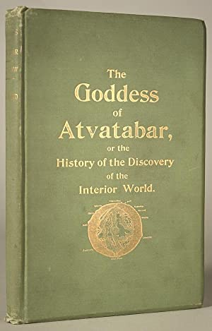 THE GODDESS OF ATVATABAR: BEING THE HISTORY OF THE DISCOVERY OF THE INTERIOR WORLD AND CONQUEST OF ...