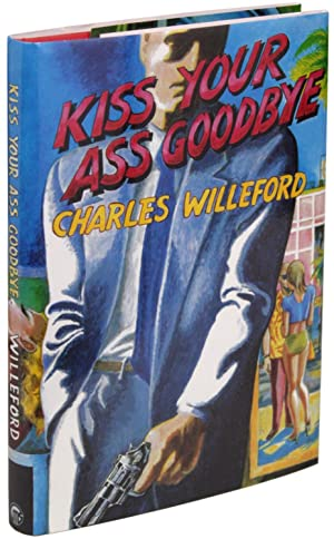 KISS YOUR ASS GOODBYE: Willeford, Charles