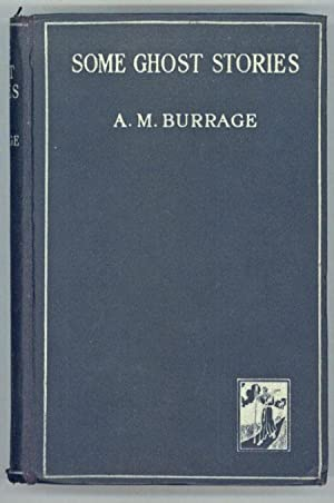 SOME GHOST STORIES .: Burrage, A[lfred] M[cLelland]