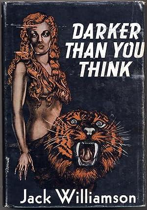 DARKER THAN YOU THINK .: Williamson, Jack (John Stewart Williamson)