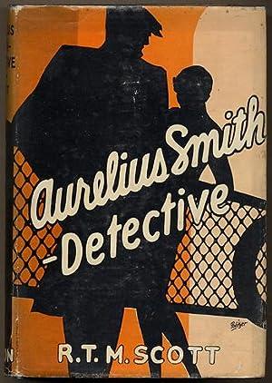 AURELIUS SMITH -- DETECTIVE .: Scott, R[eginald] T[homas] M[aitland]
